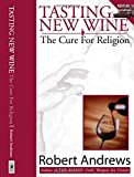 Robert Andrews: Tasting New Wine--The Cure for Religion