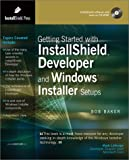 Baker, Bob: Getting Started With Installshield Developer and Windows Installer Setups