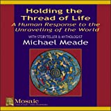 Michael Meade: Holding the Thread of Life: A Human Response to the Unraveling of the World
