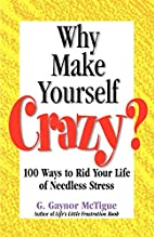 Why Make Yourself Crazy?: 100 Ways to Rid…