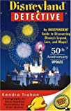 McKim, Brian: Disneyland Detective: An Independent Guide To Discovering Disney's Legend, Lore, & Magic