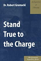 Stand True to the Charge : An Exposition of…