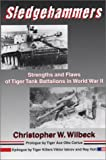 Carius, Otto: Sledgehammers: Strengths and Flaws of Tiger Tank Battalions in World War II