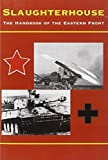 Bonn, Keith E.: Slaughterhouse: The Handbook of the Eastern Front