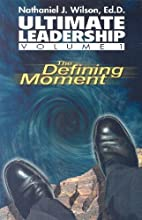 The Defining Moment: Ultimate Leadership:…
