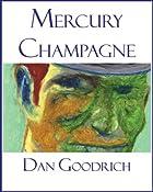 Mercury Champagne by Dan Goodrich