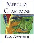Mercury Champagne by Dan Goodrich