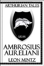 Arthurian Tales: Ambrosius Aureliani by Leon…