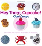 Crespo, Clare: Hey There, Cupcake!: 35 Yummy Fun Cupcake Recipes For All Occasions
