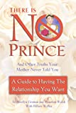 Graman, Marilyn: There Is No Prince and Other Truths Your Mother Never Told You: A Guide to Having the Relationship You Want