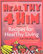 Healthy 4 Him: RECIPES FOR HEALTHY LIVING by…