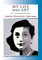 MY LIFE INTO ART: An Autobiography by Judith…