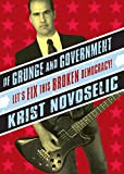 Novoselic, Krist: Of Grunge and Government : Let&#39;s Fix This Broken Democracy!