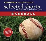Kinsella, W. P.: Selected Shorts: Baseball (Selected Shorts: A Celebration of the Short Story)