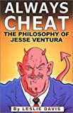 Davis, Leslie: Always Cheat: The Philosophy of Jesse Ventura