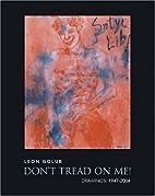 Leon Golub: Don'T Tread On Me! by…