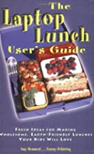 The Laptop Lunch User's Guide: Fresh Ideas…