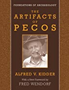 The artifacts of Pecos by Alfred Vincent…