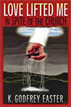 Love Lifted Me: In Spite of the Church by K.…