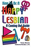 Stevens, Tracey: How To Be A Happy Lesbian: A Coming Out Guide