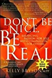 Bryson, Kelly, Mft: Don&#39;t Be Nice, Be Real: Balancing Passion for Self With Compassion for Others