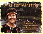 A is for Airstrip: A Missionary's…