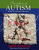 Judith Bluestone: The Fabric of Autism: Weaving The Threads Into A Cogent Theory