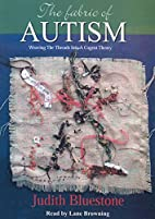 The Fabric of Autism, Weaving The Threads…