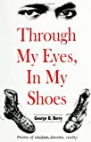 George B. Berry: Through My Eyes, in My Shoes: Poems of Wisdom, Dreams, Reality