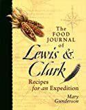 Gunderson, Mary: Food Journal of Lewis &amp; Clark: Recipes for an Expedition