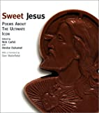 Sweet Jesus: Poems About the Ultimate Icon…