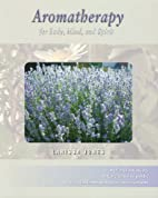 Aromatherapy for Body, Mind, and Spirit by…