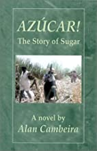 Azucar! The Story of Sugar by Alan Cambeira