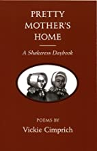 Pretty Mother's Home: A Shakeress Daybook by…