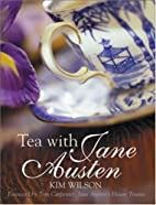 Tea with Jane Austen by Kim Wilson