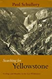Schullery, Paul: Searching for Yellowstone: Ecology and Wonder in the Last Wilderness