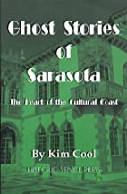 Ghost Stories of Sarasota by Kim Cool