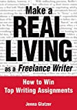 Glatzer, Jenna: Make a Real Living As a Freelance Writer: How to Win Top Writing Assignments
