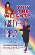 Why the Weight? Dare To Be Great! by Jean…