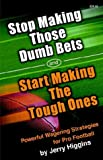 Jerry Higgins: Stop Making Those Dumb Bets and Start Making the Tough Ones