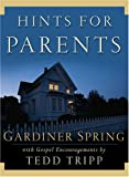 Spring, Gardiner: Hints for Parents: With Gospel Encouragements by Tedd Tripp