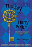 Granger, John: The Hidden Key to Harry Potter: Understanding the Meaning, Genius, and Popularity of Joanne Rowling's Harry Potter Novels