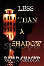 Less Than a Shadow by David Chacko