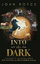 Into the Dark by John Allen Royce