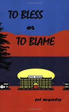 To Bless or To Blame by Patrick McGauley