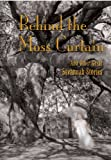 Silver, Murray: Behind the Moss Curtain: And Other Great Savannah Stories