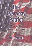 Morris, Tom: The Everyday Patriot: How To Be a Great American Now