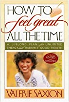 How To Feel Great All The Time A Lifelong…