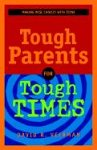 Veerman, David R.: Tough Parents for Tough Times: Making Wise Choices with Teens