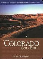 The Colorado Golf Bible by David R. Holland